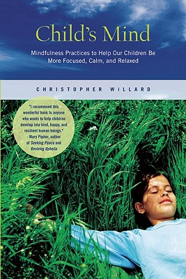 Image for Child's Mind: Mindfulness Practices to Help Our Children Be More Focused, Calm, and Relaxed