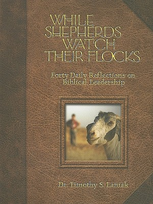 Image for While Shepherds Watch Their Flocks: Rediscovering Biblical Leadership