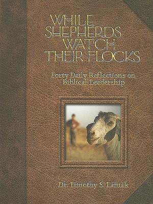 While Shepherds Watch Their Flocks: Rediscovering Biblical Leadership, Laniak, Tim