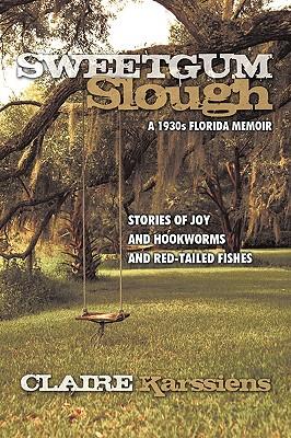Sweetgum Slough: A 1930s Florida Memoir, Karssiens, Claire