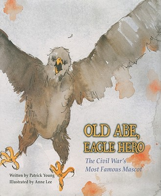 Image for Old Abe, Eagle Hero: The Civil War's Most Famous Mascot