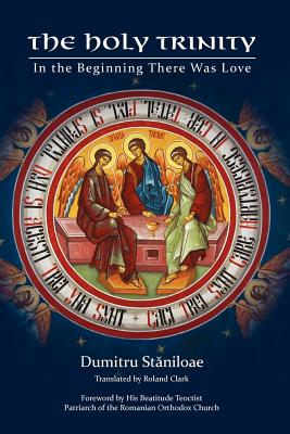 The Holy Trinity: In the Beginning There Was Love, Dumitru Staniloae, Roland Clark