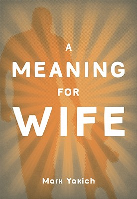 A Meaning for Wife, Yakich, Mark