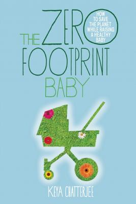 Image for The Zero Footprint Baby: How to Save the Planet While Raising a Healthy Baby