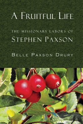 Image for A Fruitful Life: The Missionary Labors of Stephen Paxson