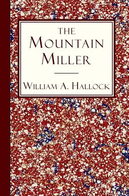 The Mountain Miller: An Authentic Narrative, Hallock, Rev. William A.