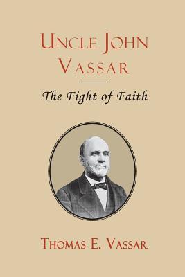 Uncle John Vassar: The Fight of Faith, Vassar, Rev. Thomas E.