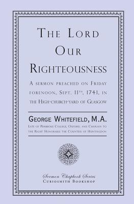 The Lord Our Righteousness, Whitefield, George