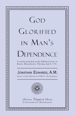 God Glorified in Man's Dependence, Edwards, Jonathan