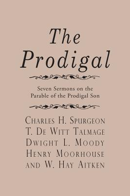 The Prodigal, Spurgeon, Charles H.; Talmage, T. De Witt; Moody, Dwight L.; Aitken, W. Hay; Moorhouse, Henry