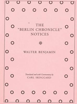 Image for The Berlin Chronicle Notices: By Walter Benjamin