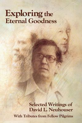 Exploring the Eternal Goodness: Selected Writings of David L. Neuhouser, David L Neuhouser