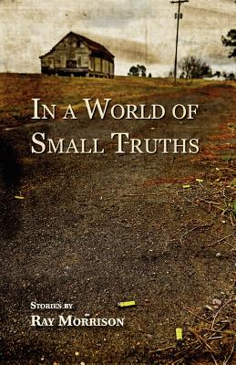 In a World of Small Truths, Morrison, Ray