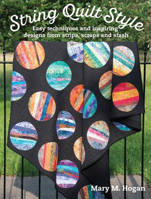 Image for String Quilt Style: Easy Techniques and Inspiring Designs from Strips, Scraps and Stash (Landauer) 14 Quilting Projects, Step-by-Step Instructions, 150 Photos, and More Than a Dozen Unique Blocks