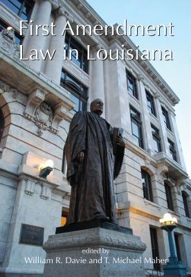 First Amendment Law in Louisiana, William R. Davie; T. Michael Maher