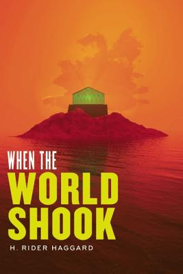 When the World Shook (The Radium Age Science Fiction Series), Haggard, H. Rider