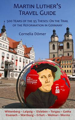 Image for Martin Luther's Travel Guide: 500 Years of the 95 Theses: On the Trail of the Reformation in Germany