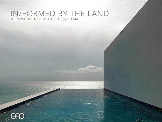 Image for In/Formed by the Land: The Architecture of Carl Abbott FAIA