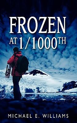 Frozen at 1/1000th, Williams, Michael E.