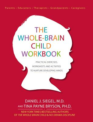 Image for The Whole-Brain Child Workbook: Practical Exercises, Worksheets and Activities to Nurture Developing Minds