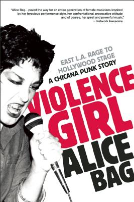 Image for Violence Girl: East L.A. Rage to Hollywood Stage, a Chicana Punk Story