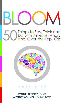 Image for Bloom: 50 Things to Say, Think, and Do with Anxious, Angry, and Over-the-Top Kids