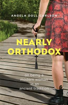 Image for Nearly Orthodox: on being a modern woman in an ancient tradition