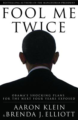 Fool Me Twice: Obama's Shocking Plans for the Next Four Years Exposed, Aaron Klein, Brenda Elliott