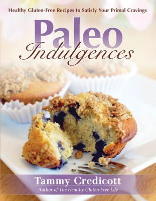 Image for Paleo Indulgences: Healthy Gluten-Free Recipes to Satisfy Your Primal Cravings