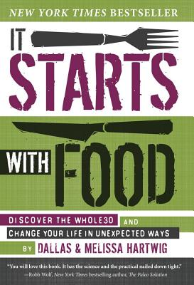Image for It Starts with Food: Discover the Whole30 and Change Your Life in Unexpected Ways
