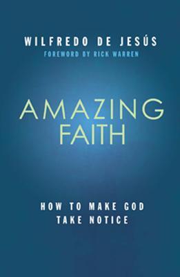 Image for Amazing Faith: How to Make God Take Notice