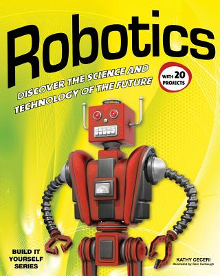 Image for Robotics: DISCOVER THE SCIENCE AND TECHNOLOGY OF THE FUTURE with 20 PROJECTS (Build It Yourself)