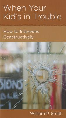 Image for When Your Kid's in Trouble: How to Intervene Constructively