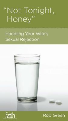 Image for 'Not Tonight, Honey': Handling Your Wife's Sexual Rejection