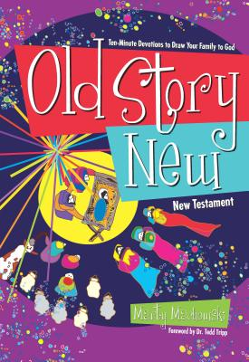 Image for Old Story New: Ten-Minute Devotions to Draw Your Family to God