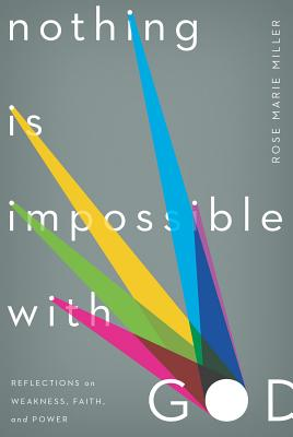 Image for Nothing Is Impossible with God: Reflections on Weakness, Faith, and Power