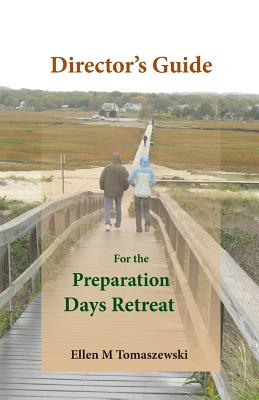 Director's Guide for the Preparation Days Retreat (Volume 1), Tomaszewski, Ellen M