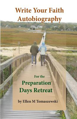 Write Your Faith Autobiography (Preparation Days Retreat), Tomaszewski, Ellen