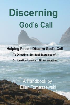 Discerning God's Call: Helping People Discern God?s Call To Directing the Spiritual Exercises of St. Ignatius Loyola, 19th Annotation, Tomaszewski, Ellen M