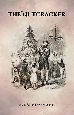 The Nutcracker: The Original 1853 Edition With Illustrations, Hoffmann, E.T.A.