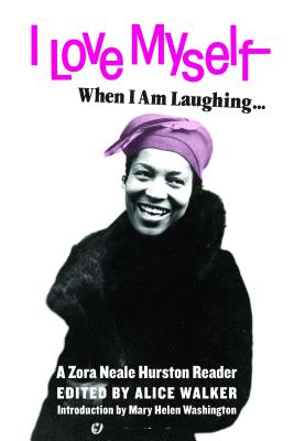 Image for I Love Myself When I Am Laughing... And Then Again When I Am Looking Mean and Impressive: A Zora Neale Hurston Reader