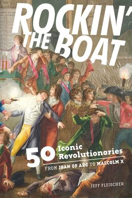 Image for Rockin' the Boat: 50 Iconic Rebels and  Revolutionaries-From Joan of Arc to Malcom X