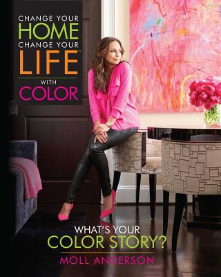 Image for Change Your Home, Change Your Life with Color: What's Your Color Story?