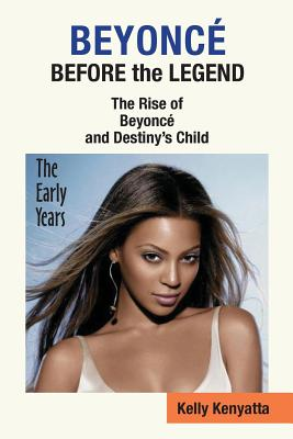 Image for Beyonce: Before the Legend - The Rise of Beyonce' and Destiny's Child (the Early Years)