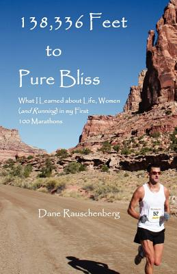 Image for 138,336 Feet to Pure Bliss: What I Learned about Life, Women (and Running) in My 1st 100 Marathons