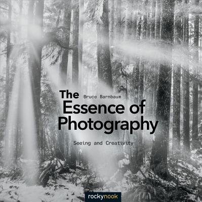 Image for The Essence of Photography: Seeing and Creativity