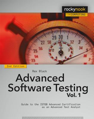 Advanced Software Testing - Vol. 1, 2nd Edition: Guide to the ISTQB Advanced Certification as an Advanced Test Analyst, Black, Rex