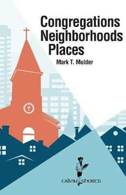 Image for Congregations, Neighborhoods, Places (Calvin Shorts)