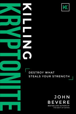 Image for Killing Kryptonite: Destroy What Steals Your Strength