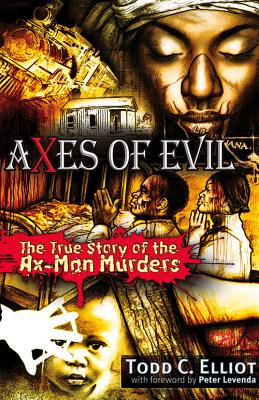 Axes of Evil: The True Story of the Ax-Man Murders, Elliott, Todd C.